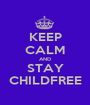 KEEP CALM AND STAY CHILDFREE - Personalised Poster A1 size