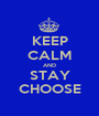 KEEP CALM AND STAY CHOOSE - Personalised Poster A1 size