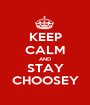 KEEP CALM AND STAY CHOOSEY - Personalised Poster A1 size