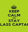 KEEP CALM AND STAY CLASS CAPTAIN - Personalised Poster A1 size