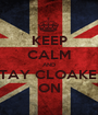 KEEP CALM AND STAY CLOAKED ON - Personalised Poster A1 size