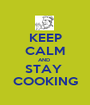 KEEP CALM AND  STAY  COOKING - Personalised Poster A1 size