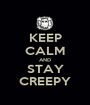 KEEP CALM AND STAY CREEPY - Personalised Poster A1 size