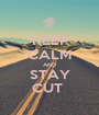 KEEP CALM AND STAY CUT  - Personalised Poster A1 size