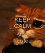 KEEP CALM AND stay cute - Personalised Poster A1 size