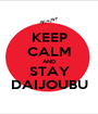 KEEP CALM AND STAY DAIJOUBU - Personalised Poster A1 size