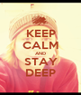 KEEP CALM AND STAY DEEP - Personalised Poster A1 size