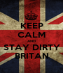 KEEP CALM AND STAY DIRTY BRITAN - Personalised Poster A1 size