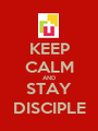 KEEP CALM AND STAY DISCIPLE - Personalised Poster A1 size