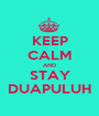 KEEP CALM AND STAY DUAPULUH - Personalised Poster A1 size