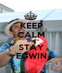 KEEP CALM AND STAY EGWIN - Personalised Poster A1 size