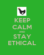 KEEP CALM AND STAY ETHICAL - Personalised Poster A1 size