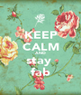 KEEP CALM AND stay  fab - Personalised Poster A1 size