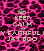 KEEP CALM AND STAY FAITHFUL LIKE JAY BOO - Personalised Poster A1 size