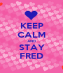 KEEP CALM AND STAY FRED - Personalised Poster A1 size