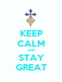 KEEP CALM and STAY GREAT - Personalised Poster A1 size