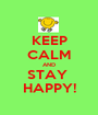 KEEP CALM AND STAY  HAPPY! - Personalised Poster A1 size