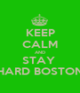 KEEP CALM AND STAY  HARD BOSTON - Personalised Poster A1 size