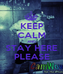 KEEP CALM AND STAY HERE PLEASE - Personalised Poster A1 size