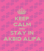 KEEP CALM AND STAY IN AKBID ALIFA - Personalised Poster A1 size