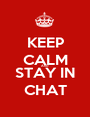 KEEP CALM AND STAY IN CHAT - Personalised Poster A1 size