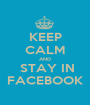 KEEP CALM AND  STAY IN FACEBOOK - Personalised Poster A1 size