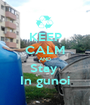 KEEP CALM AND Stay  In gunoi - Personalised Poster A1 size