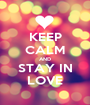 KEEP CALM AND STAY IN LOVE - Personalised Poster A1 size