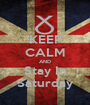 KEEP CALM AND Stay In Saturday - Personalised Poster A1 size