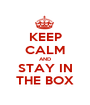 KEEP CALM AND STAY IN THE BOX - Personalised Poster A1 size