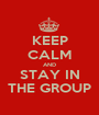 KEEP CALM AND STAY IN THE GROUP - Personalised Poster A1 size