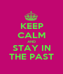 KEEP CALM AND STAY IN THE PAST - Personalised Poster A1 size