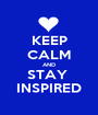 KEEP CALM AND STAY  INSPIRED - Personalised Poster A1 size