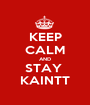 KEEP CALM AND STAY  KAINTT - Personalised Poster A1 size