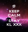 KEEP CALM AND STAY KL XXX - Personalised Poster A1 size