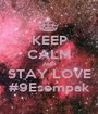 KEEP CALM AND STAY LOVE #9Esempak - Personalised Poster A1 size