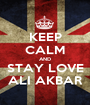 KEEP CALM AND STAY LOVE ALI AKBAR - Personalised Poster A1 size