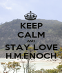 KEEP CALM AND STAY LOVE H.M.ENOCH - Personalised Poster A1 size