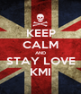 KEEP CALM AND STAY LOVE KMI - Personalised Poster A1 size