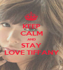 KEEP CALM AND STAY LOVE TIFFANY - Personalised Poster A1 size