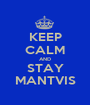 KEEP CALM AND STAY MANTVIS - Personalised Poster A1 size