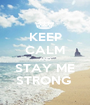 KEEP CALM AND STAY ME STRONG  - Personalised Poster A1 size