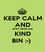 KEEP CALM AND STAY NICE and KIND BIN :-)  - Personalised Poster A1 size