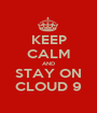 KEEP CALM AND STAY ON CLOUD 9 - Personalised Poster A1 size