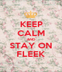 KEEP CALM AND STAY ON FLEEK - Personalised Poster A1 size