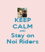 KEEP CALM AND Stay on Noi Riders - Personalised Poster A1 size
