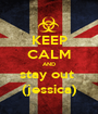 KEEP CALM AND stay out  (jessica) - Personalised Poster A1 size
