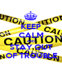 KEEP CALM AND STAY OUT OF TROUBLE - Personalised Poster A1 size