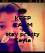 KEEP CALM AND stay pretty Kayla - Personalised Poster A1 size