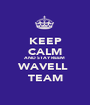 KEEP CALM AND STAY REEM  WAVELL  TEAM - Personalised Poster A1 size